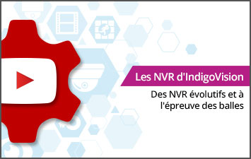 Les NVR d'IndigoVision - Des NVR évolutifs et à l'épreuve des balles