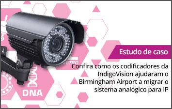 Estudo de caso - Confira como os codificadores da IndigoVision ajudaram o Birmingham Airport a migrar o sistema analógico para IP